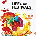 Life in the Festivals: A Journey Into the Perpetual Hope Machine | John Michael Thomas