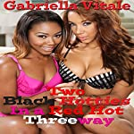 Two Black Hotties in a Red Hot Threeway | Gabriella Vitale