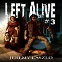 Left Alive 3: A Zombie Apocalypse Novel Audiobook by Jeremy Laszlo Narrated by Michael Guthrie