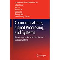 Communications, Signal Processing, and Systems: Proceedings of the 2018 CSPS Volume I: Communications (Lecture Notes in Electrical Engineering Book 515)