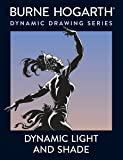 Dynamic Light and Shade: How to Render and Invent Light and Shade - The Key to Three-dimensional Form in Drawing and Painting (Practical Art Books)