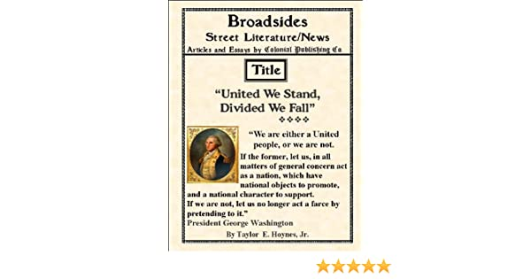 Designer Babies Essay United We Stand Divided We Fall Broadsides Founding Historycurrent  Events Book   Kindle Edition By Taylor E Hoynes Jr Politics  Social  Sciences  Good Application Essays also Book Report Essay Example United We Stand Divided We Fall Broadsides Founding History  Essay On World Population Day