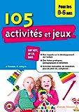 105 activités et jeux pour les 0-6 ans: CAP AEPE, AP, EJE, BAFA