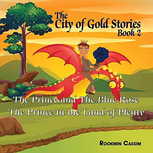 The City of Gold Book 2: The Prince and the Blue Rose and the Prince in the Land of Plenty (City of Gold Stories)