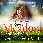 Mail Order Bride - Rayne's Meadow: Pioneer Wilderness Romance, Book 2 | Katie Wyatt