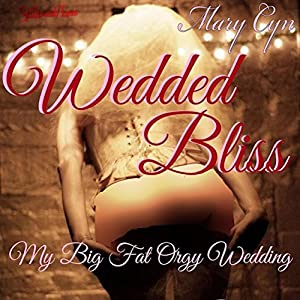 Wedded Bliss: My Big Fat Orgy Wedding Audiobook