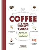 Coffee: It's not rocket science: A quick & easy guide to brewing, serving, roasting & tasting coffee
