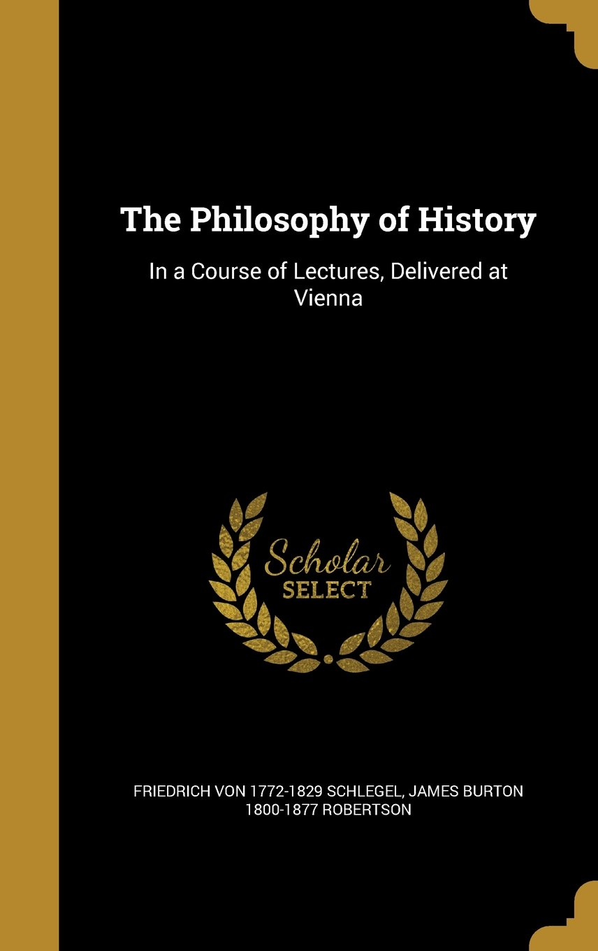 The Philosophy of History: In a Course of Lectures, Delivered at Vienna pdf epub