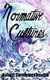 Normative Cultures, Neville, Robert Cummings, 0791425789