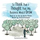 To Think That I Thought That My Business Would Grow