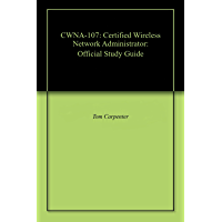 CWNA-107: Certified Wireless Network Administrator: Official Study Guide