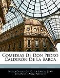 Comedias de Don Pedro Calderón de la Barc, Pedro Calderón de la Barca and Juan Eugenio Hartzenbusch, 1144109264