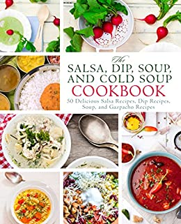 The Salsa Dip Soup And Cold Soup Cookbook 50 Delicious