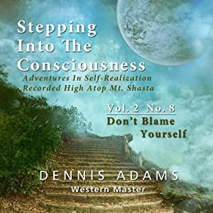 Stepping Into The Consciousness - Vol.2 No.8 - Don't Blame Yourself