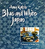 Blue and White Japan, Amy S. Katoh, 080482052X