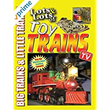 Lots & Lots of Toy Trains Vol. 1 - Big Trains & Little Trains!
