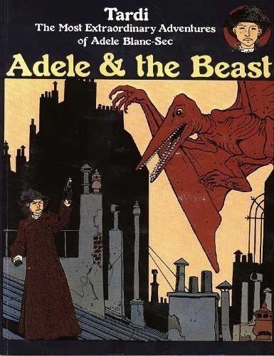 Adele and the Beast: The Most Extraordinary Adventures of Adele Blanc-Sec