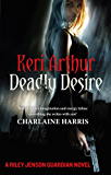 Deadly Desire: Number 7 in series (Riley Jenson Guardian)