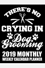 There's No Crying in Dog Grooming 2019 Monthly Weekly Calendar Planner: Dog Lovers Cute Appointment Scheduler and Organizer (Grooming Dogs 2019 Organizer Planners) Paperback