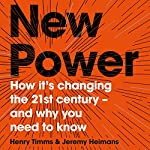 New Power: How It's Changing the 21st Century - and Why You Need to Know | Jeremy Heimans,Henry Timms