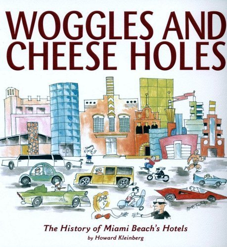 Woggles and Cheese Holes: The History of Miami Beach's Hotels