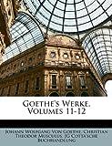 Goethe's Werke, Volumes 9-10, Silas White and Johann Wolfgang Von Goethe, 1148132066