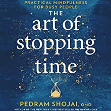The Art of Stopping Time: Practical Mindfulness for Busy People Audiobook by Pedram Shojai OMD Narrated by Pedram Shojai OMD