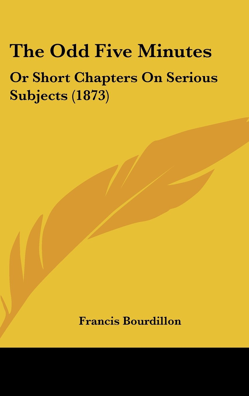 The Odd Five Minutes: Or Short Chapters On Serious Subjects (1873) pdf