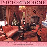 Victorian Home: The Grandeur And Comfort Of The Victorian Era, In Households Past And Present