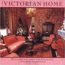 Amazoncom The Victorian Home The Grandeur And Comforts Of The
