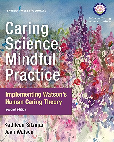 Caring Science, Mindful Practice, Second Edition: Implementing Watson's Human Caring Theory