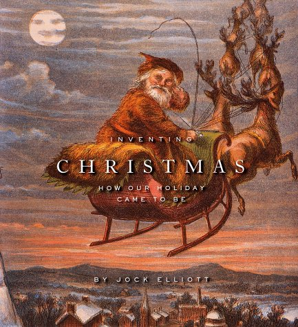 Inventing Christmas: How Our Holiday Came to Be