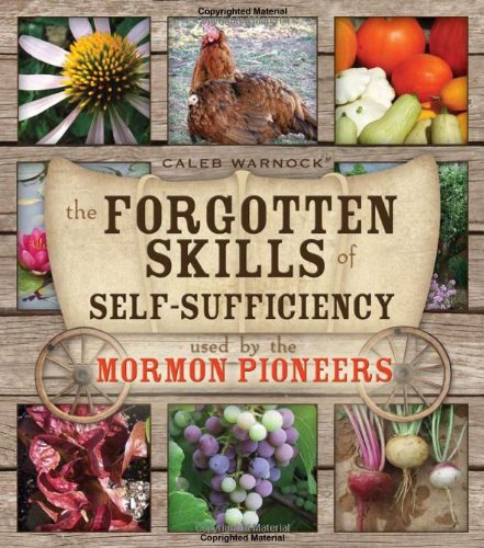 The Forgotten Skills of Self-Sufficiency Used by the Mormon Pioneers ()