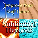 Improve Your Golf Game Subliminal Affirmations: Golfing Skills & Better Golf Swing, Solfeggio Tones, Binaural Beats, Self Help Meditation Hypnosis Speech by Subliminal Hypnosis Narrated by Joel Thielke
