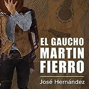 El gaucho Martin Fierro [The Cowboy Martin Fierro]   José Hernández
