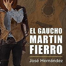 El gaucho Martin Fierro [The Cowboy Martin Fierro] Audiobook by José Hernández Narrated by Sergio Dore Jr.