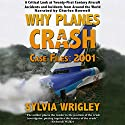 Why Planes Crash Case Files: 2001 Audiobook by Sylvia Wrigley Narrated by Charlie Boswell
