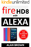 Amazon Fire HD 8: Unlocking Your All-New Fire HD 8 Tablet with Alexa: The Ultimate User Guide on Everything You Need to Know About the Latest Amazon Fire HD 8 with Alexa (English Edition)
