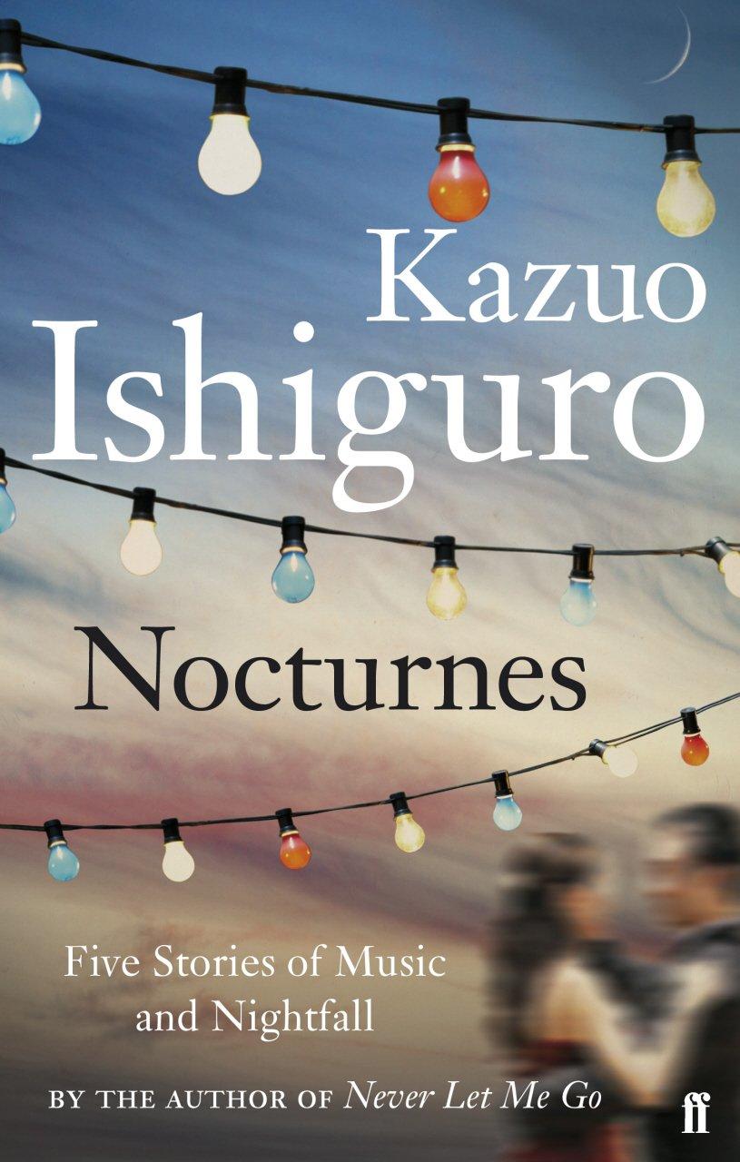 Nocturnes: Five Stories Of Music And Nightfall: Amazon: Kazuo Ishiguro:  9780571245000: Books