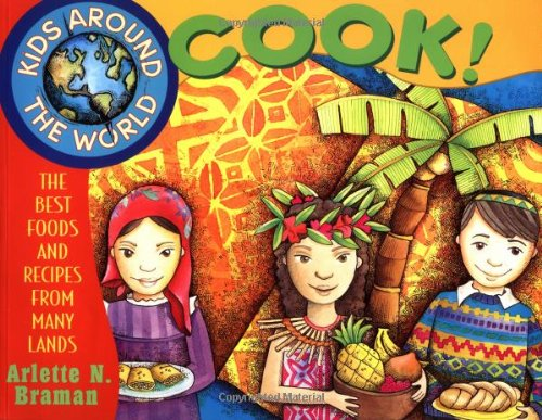 Kids Around the World Cook!: The Best Foods and Recipes from Many Lands (Cook World)