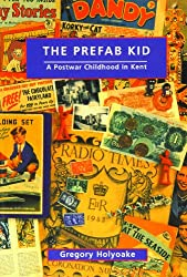 The Prefab Kid: A Postwar Childhood in Kent