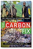 The Carbon Fix: Forest Carbon, Social Justice, and Environmental Governance