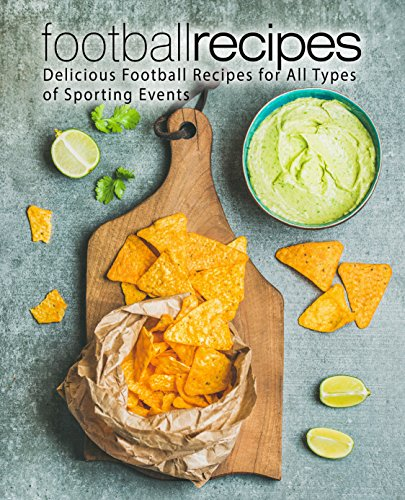 (Football Recipes: Delicious Football Recipes for All Types of Sporting Events)