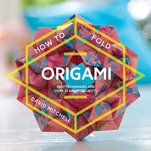 Download How to Fold Origami: Easy Techniques and Over 20 Great Projects pdf