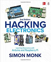 Hacking Electronics: Learning Electronics with Arduino and Raspberry Pi, 2nd Edition Front Cover