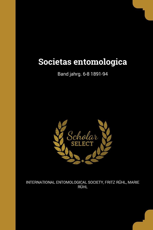 Read Online Societas Entomologica; Band Jahrg. 6-8 1891-94 (German Edition) ebook