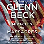 Miracles and Massacres: True and Untold Stories of the Making of America | Glenn Beck