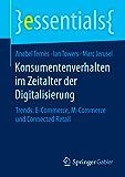 Konsumentenverhalten im Zeitalter der Digitalisierung - Trends: E-Commerce, M-Commerce und Connected Retail (essentials)