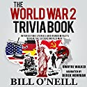 The World War 2 Trivia Book: Interesting Stories and Random Facts from the Second World War: Trivia War Books, Book 1 Audiobook by Dwayne Walker, Bill O'Neill Narrated by Derek Newman