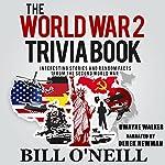 The World War 2 Trivia Book: Interesting Stories and Random Facts from the Second World War: Trivia War Books, Book 1 | Dwayne Walker,Bill O'Neill